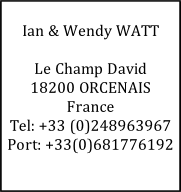 Ian & Wendy WATT  Le Champ David 18200 ORCENAIS France Tel: +33 (0)248963967 Port: +33(0)681776192